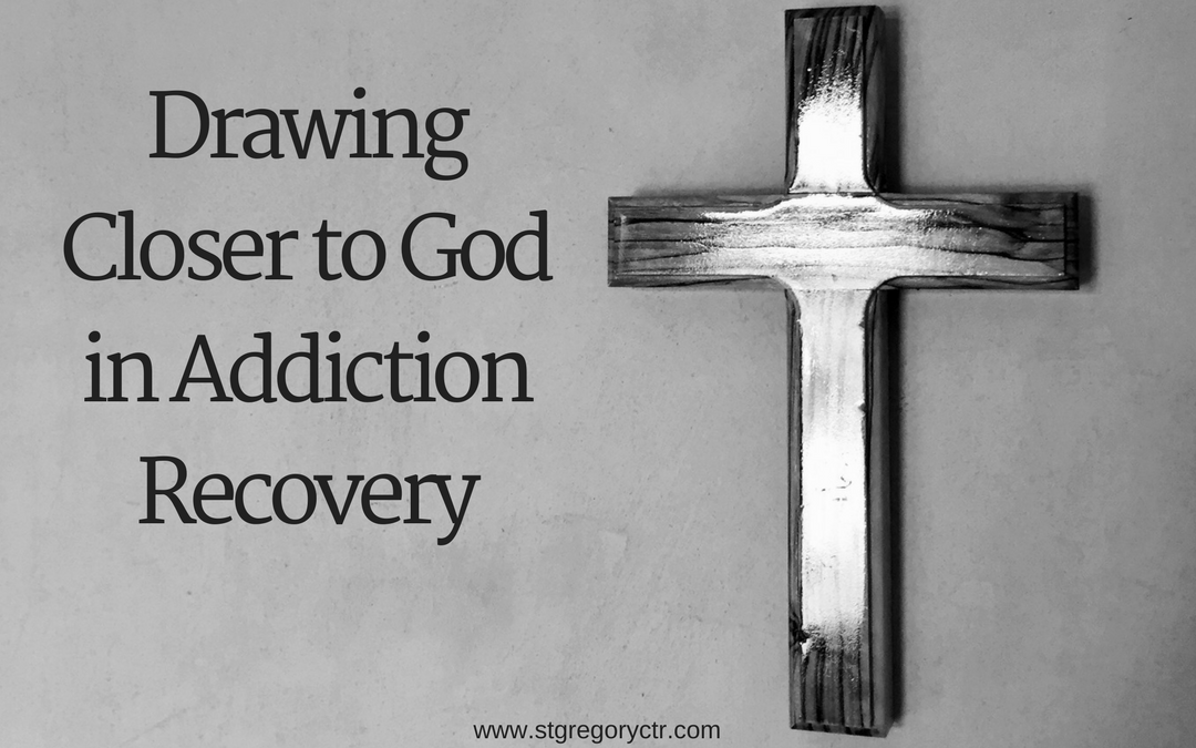 Drawing Closer to God in Addiction Recovery